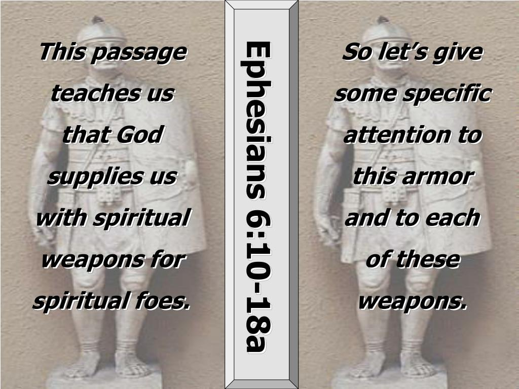 This passage teaches us that God supplies us with spiritual weapons for spiritual foes.