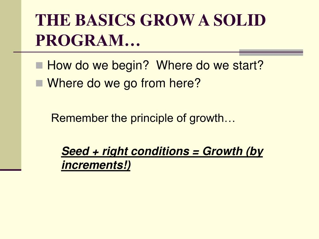 THE BASICS GROW A SOLID PROGRAM…