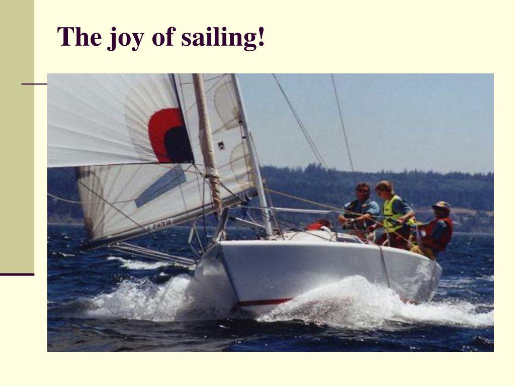 The joy of sailing!