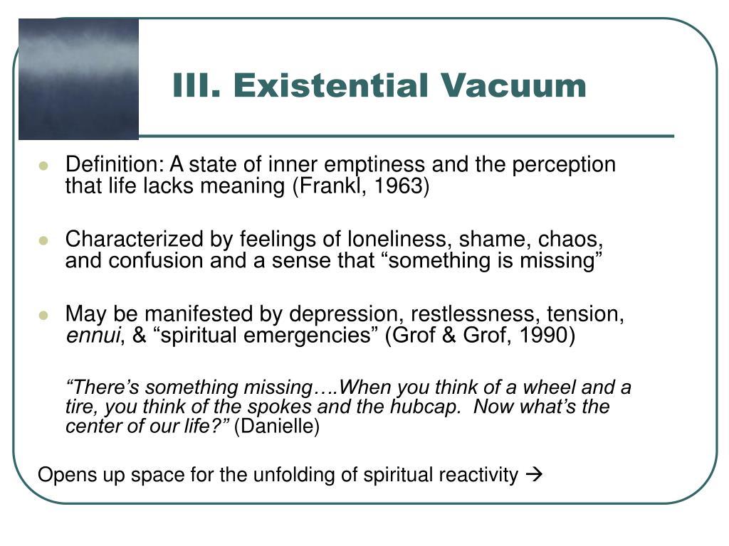 III. Existential Vacuum