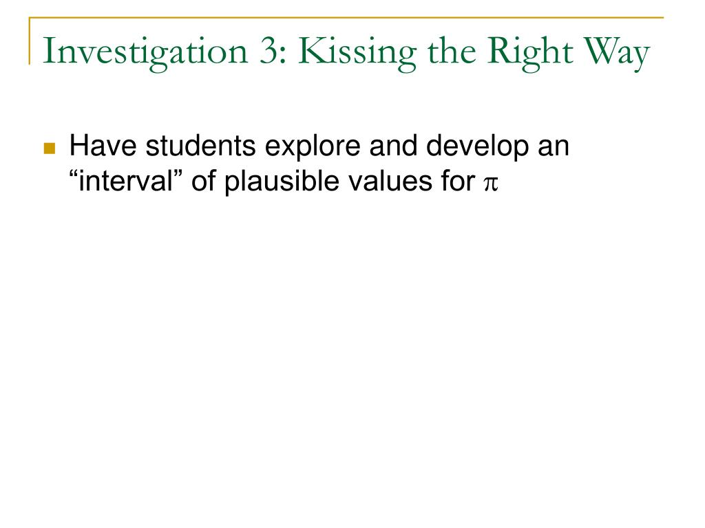 Investigation 3: Kissing the Right Way