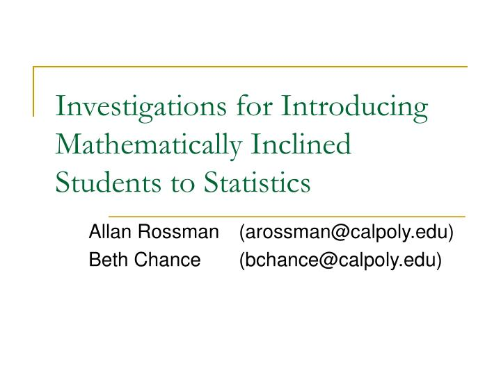 Investigations for introducing mathematically inclined students to statistics l.jpg