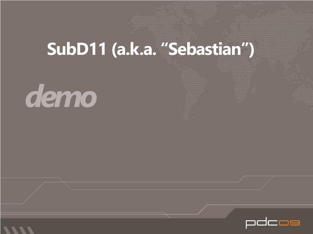 """SubD11 (a.k.a. """"Sebastian"""")"""