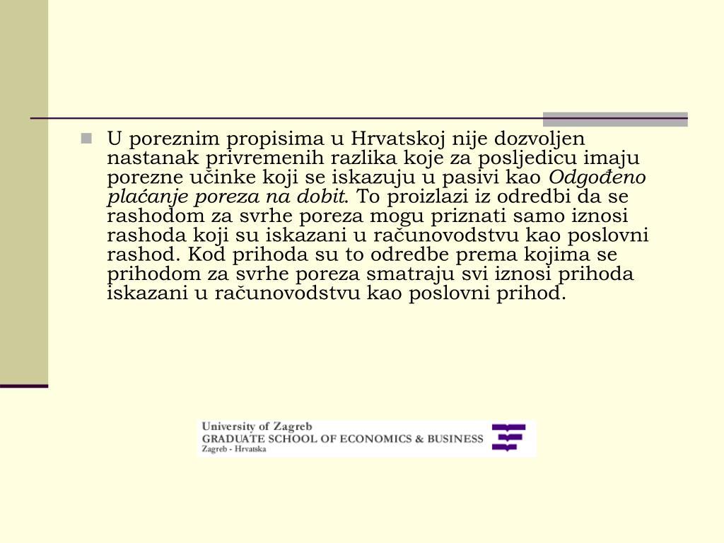 U poreznim propisima u Hrvatskoj nije dozvoljen nastanak privremenih razlika koje za posljedicu imaju porezne učinke koji se iskazuju u pasivi kao