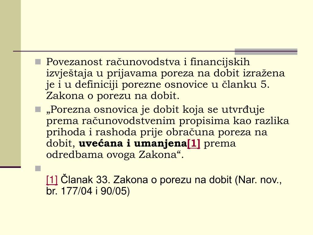 Povezanost računovodstva i financijskih izvještaja u prijavama poreza na dobit izražena je i u definiciji porezne osnovice u članku 5. Zakona o porezu na dobit.