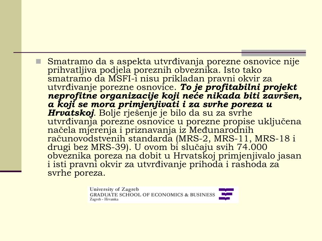 Smatramo da s aspekta utvrđivanja porezne osnovice nije prihvatljiva podjela poreznih obveznika. Isto tako smatramo da MSFI-i nisu prikladan pravni okvir za utvrđivanje porezne osnovice.
