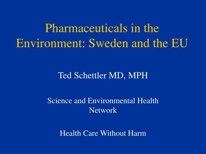 Pharmaceuticals in the environment sweden and the eu l.jpg