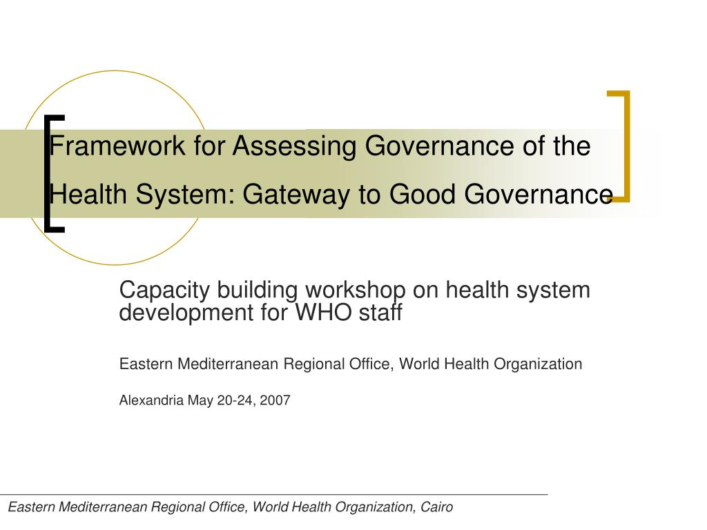 Framework for Assessing Governance of the Health System: Gateway to Good Governance