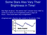 some stars also vary their brightness in time