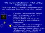 the holy grail of astronomy 17 th 19th century the distance to a star