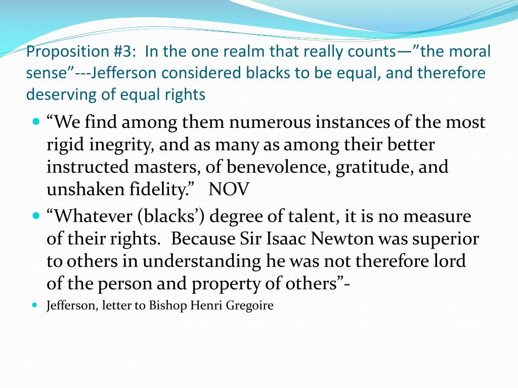"""Proposition #3:  In the one realm that really counts—""""the moral sense""""---Jefferson considered blacks to be equal, and therefore deserving of equal rights"""