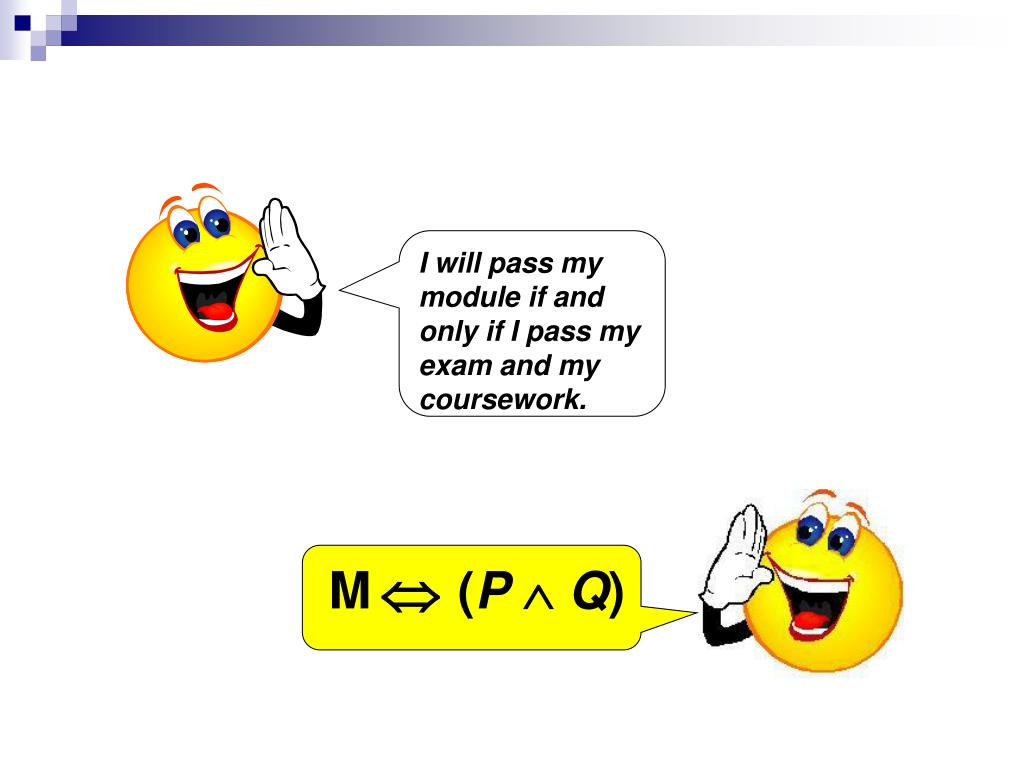 I will pass my module if and only if I pass my exam and my coursework.