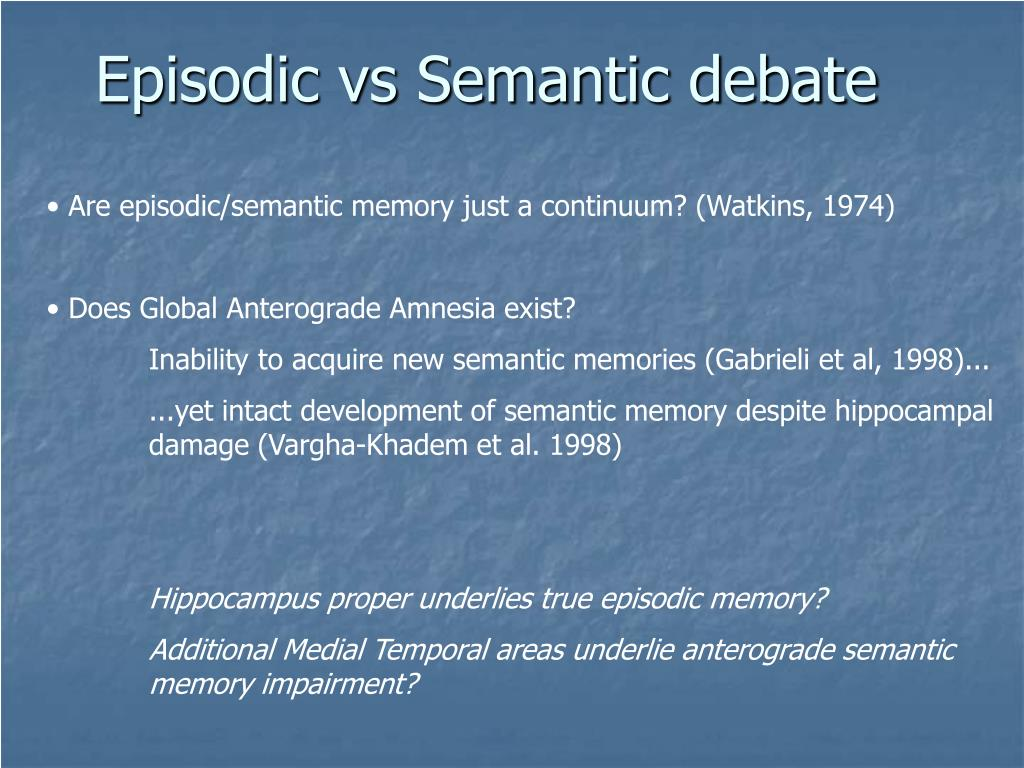 Episodic vs Semantic debate