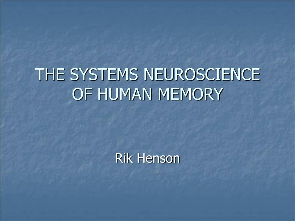 THE SYSTEMS NEUROSCIENCE OF HUMAN MEMORY