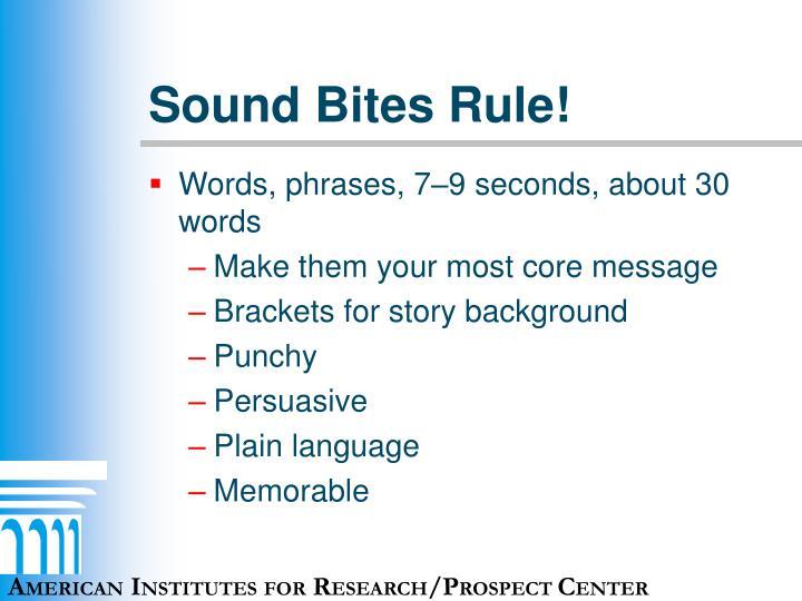 Sound Bites Rule!