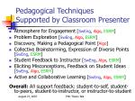 pedagogical techniques supported by classroom presenter