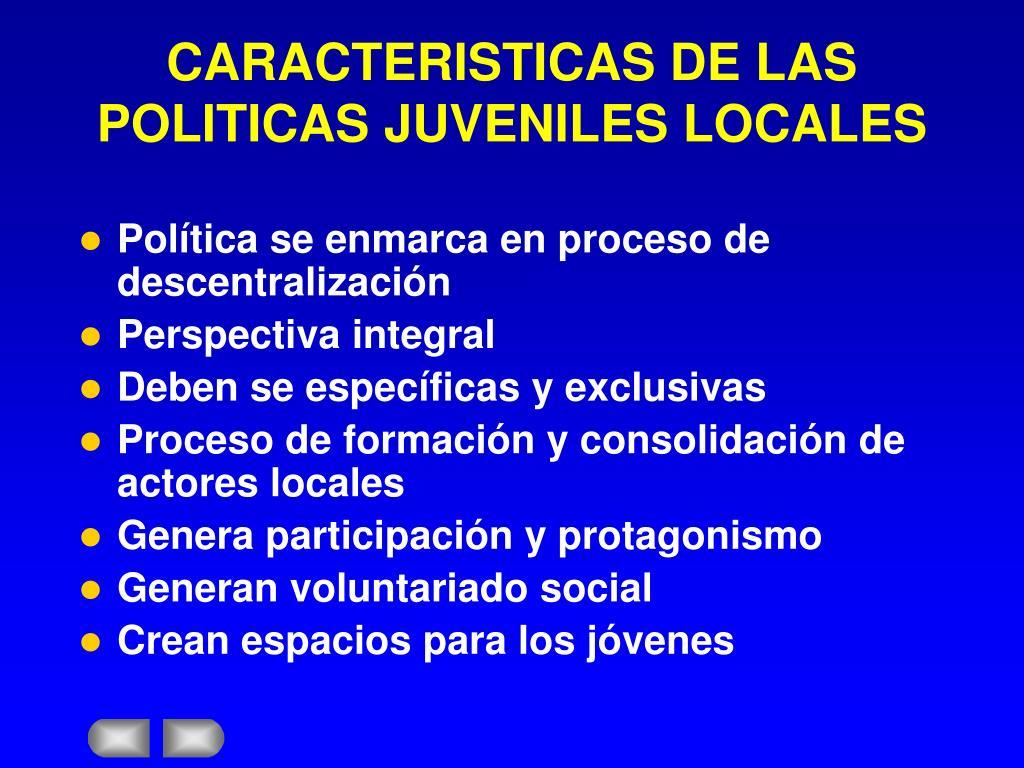 CARACTERISTICAS DE LAS POLITICAS JUVENILES LOCALES