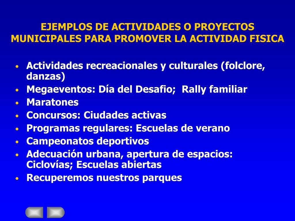 EJEMPLOS DE ACTIVIDADES O PROYECTOS  MUNICIPALES PARA PROMOVER LA ACTIVIDAD FISICA
