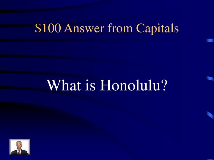 $100 Answer from Capitals