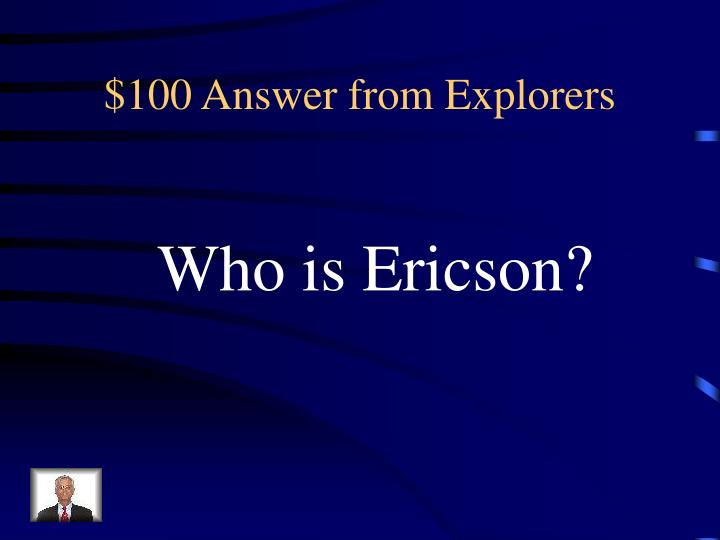$100 Answer from Explorers