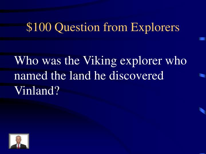 $100 Question from Explorers