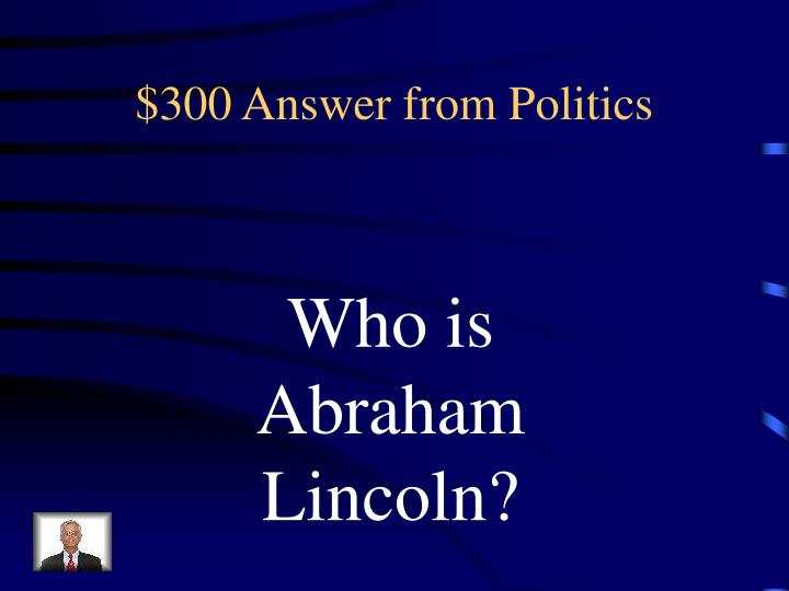 $300 Answer from Politics
