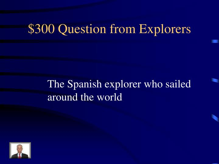 $300 Question from Explorers