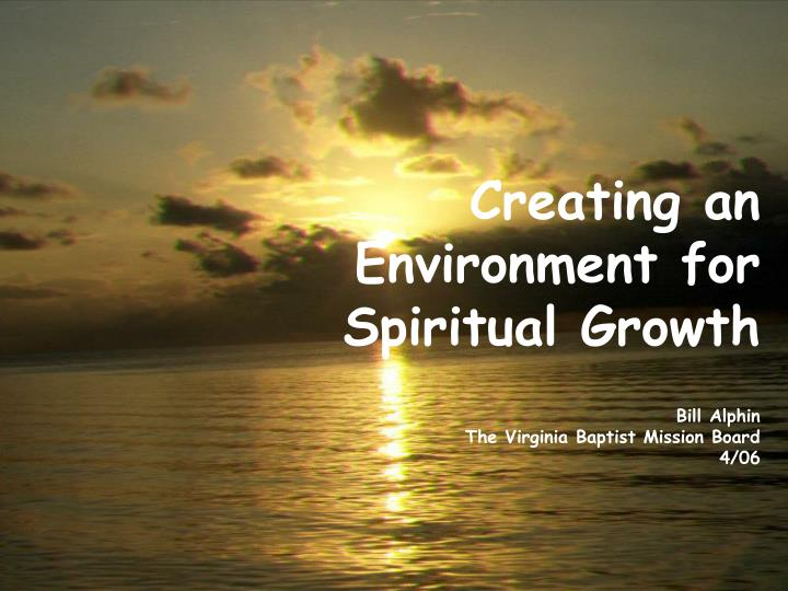 Creating an environment for spiritual growth bill alphin the virginia baptist mission board 4 06 l.jpg