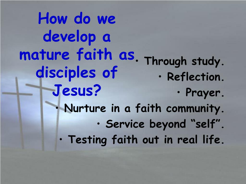 How do we develop a mature faith as disciples of Jesus?