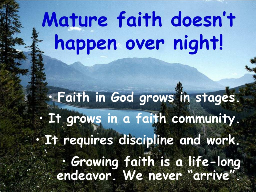 Mature faith doesn't happen over night!