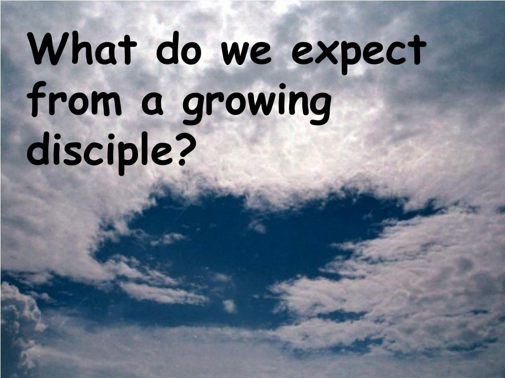 What do we expect from a growing disciple?