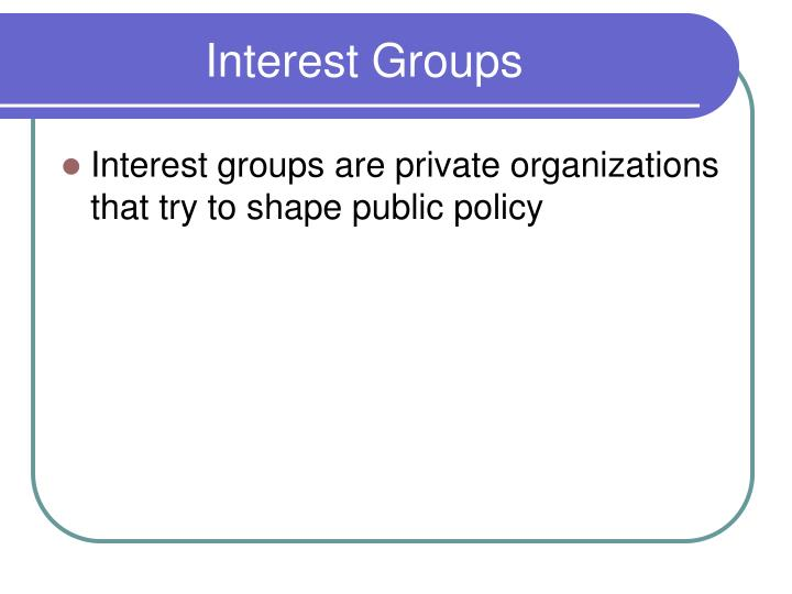 think tanks interest groups Communication and interest groups (20519)  interest groups work to achieve their goal of influencing public policy through the  also known as think tanks, .