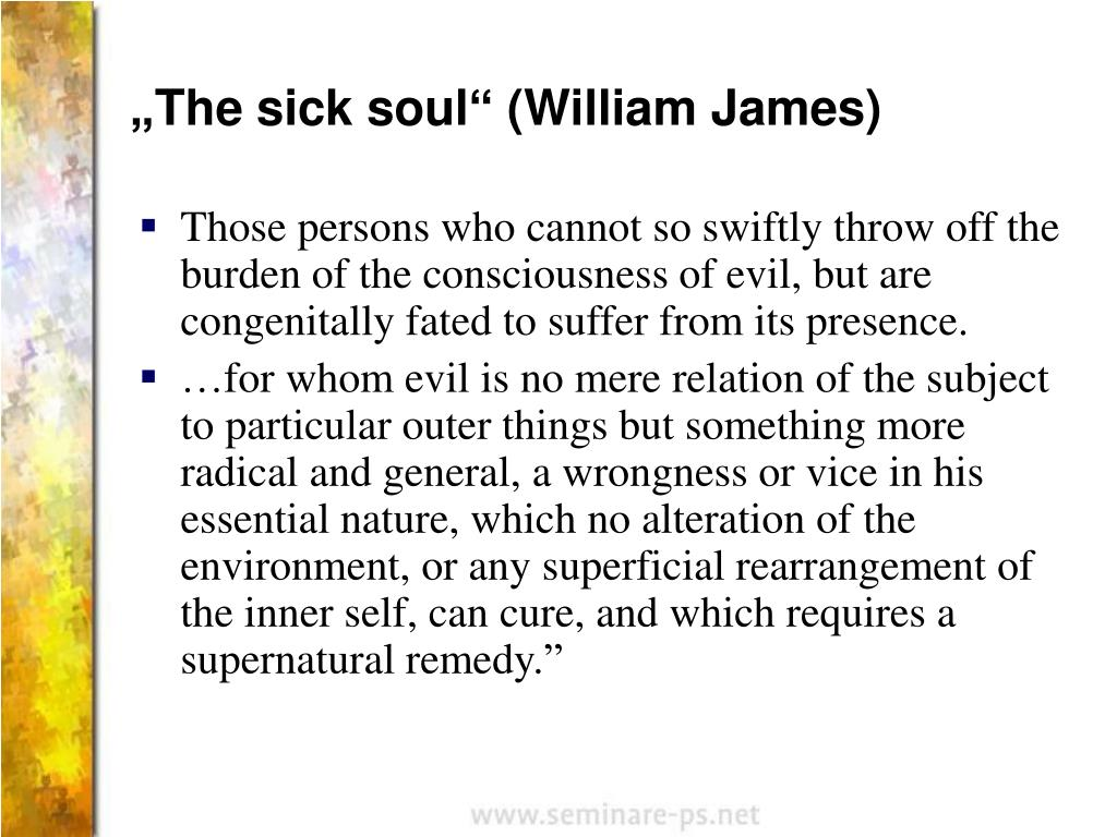 """The sick soul"" (William James)"