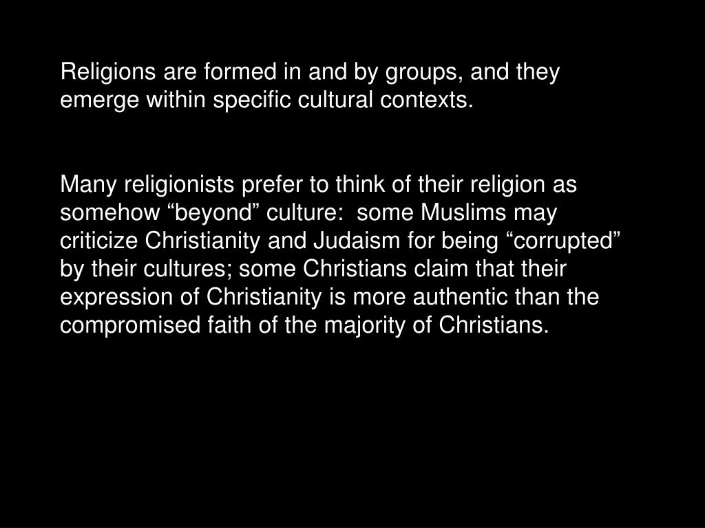 Religions are formed in and by groups, and they emerge within specific cultural contexts.