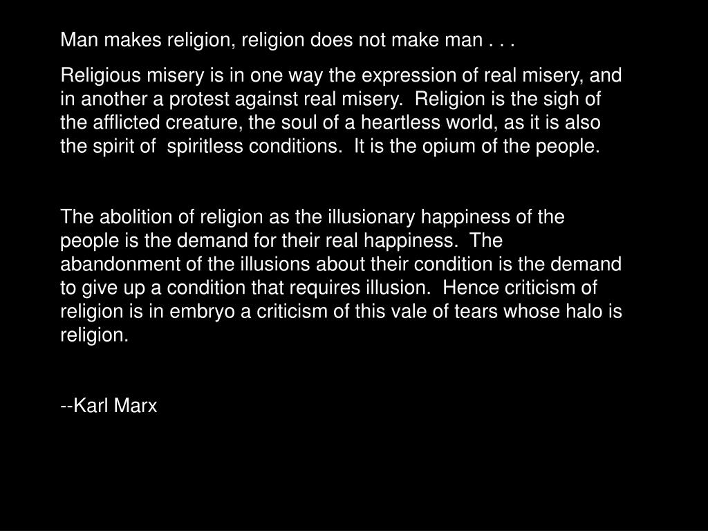 Man makes religion, religion does not make man . . .