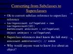 converting from subclasses to superclasses