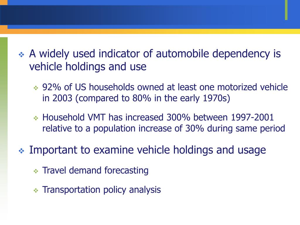 A widely used indicator of automobile dependency is vehicle holdings and use