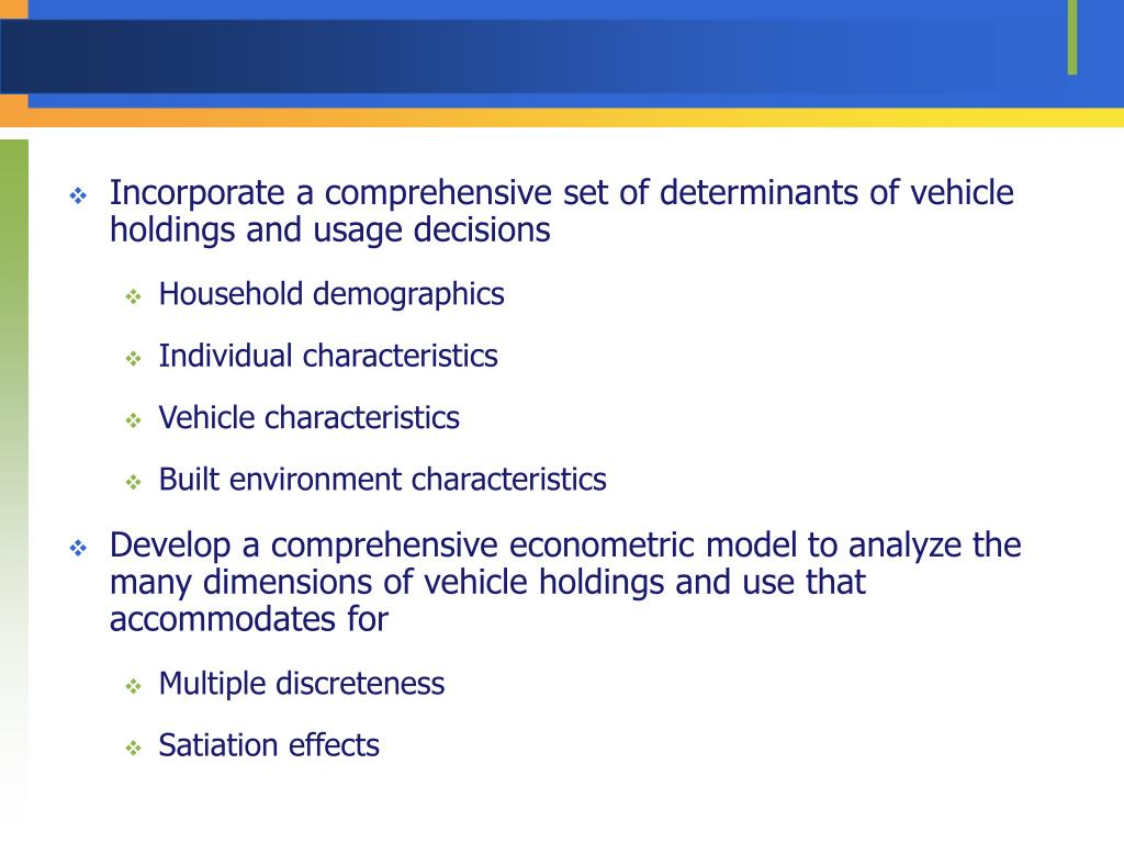 Incorporate a comprehensive set of determinants of vehicle holdings and usage decisions