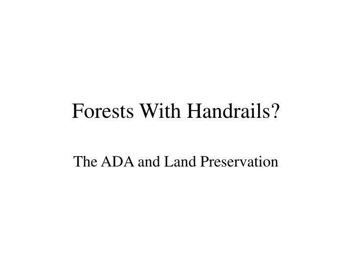 Forests with handrails