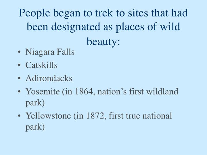 People began to trek to sites that had been designated as places of wild beauty: