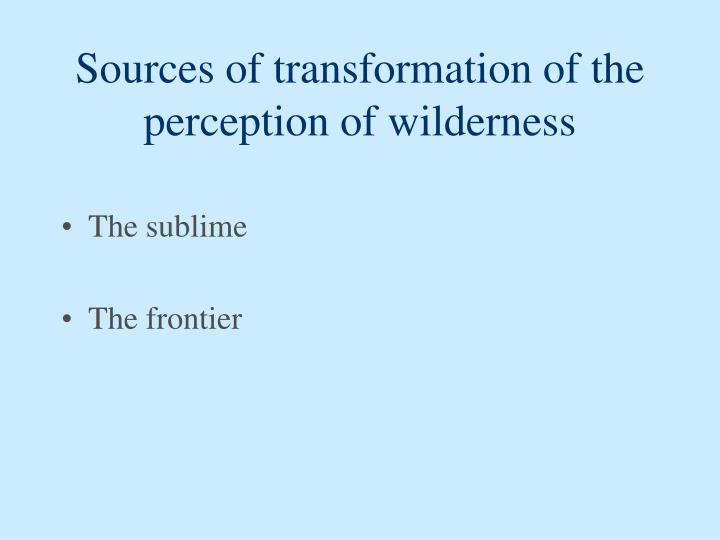 Sources of transformation of the perception of wilderness