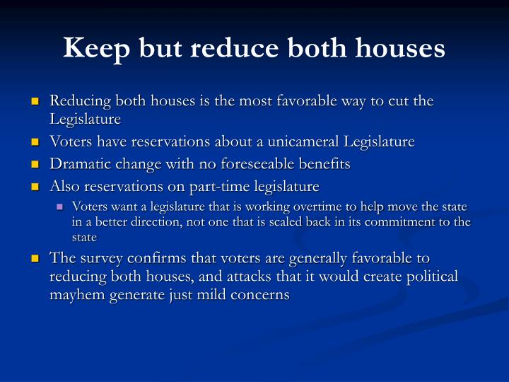 Keep but reduce both houses