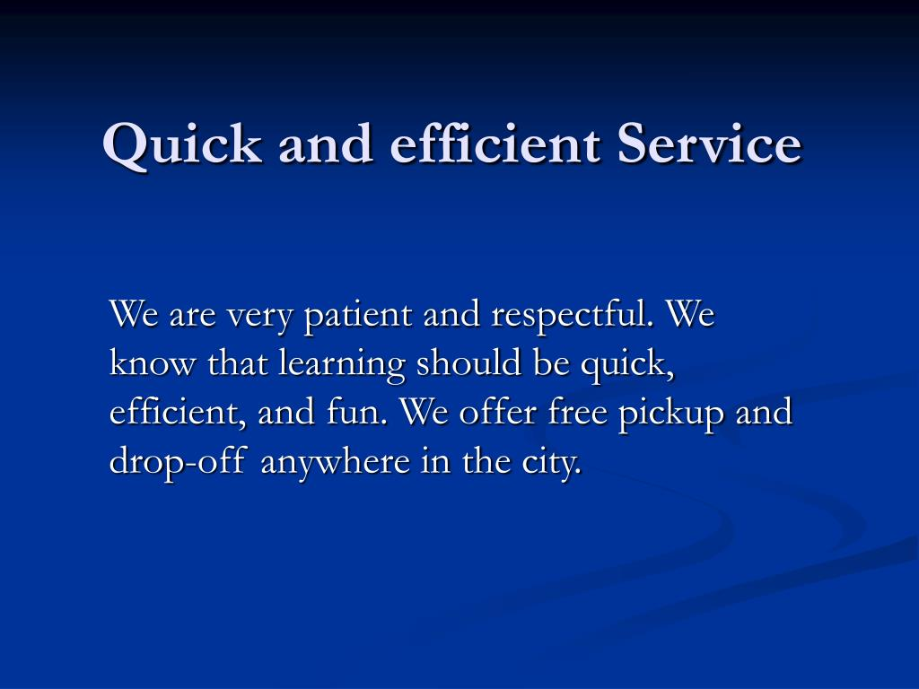 Quick and efficient Service