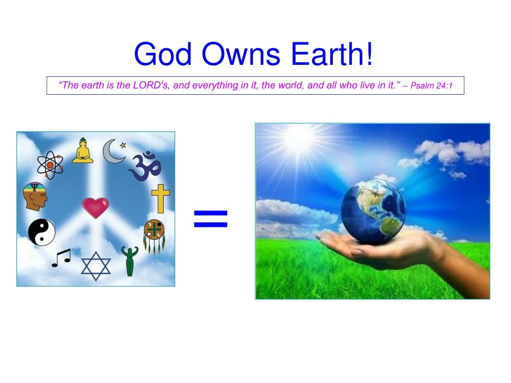 God Owns Earth!