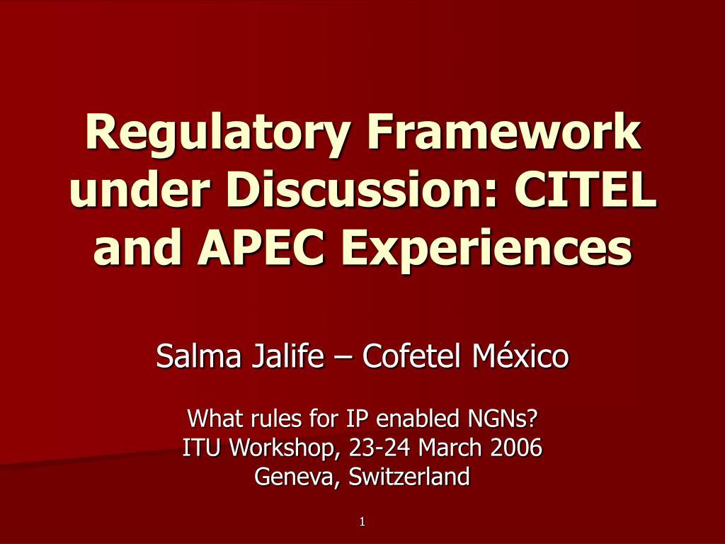 regulatory framework under discussion citel and apec experiences