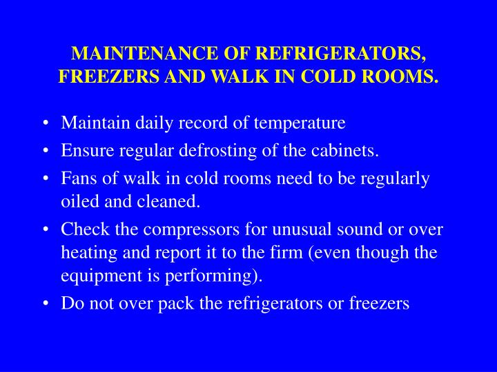 MAINTENANCE OF REFRIGERATORS, FREEZERS AND WALK IN COLD ROOMS.