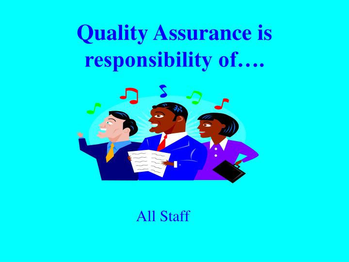 Quality Assurance is responsibility of….