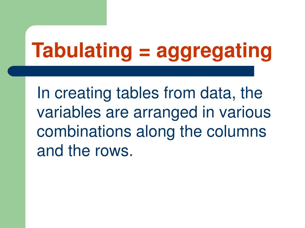 Tabulating = aggregating