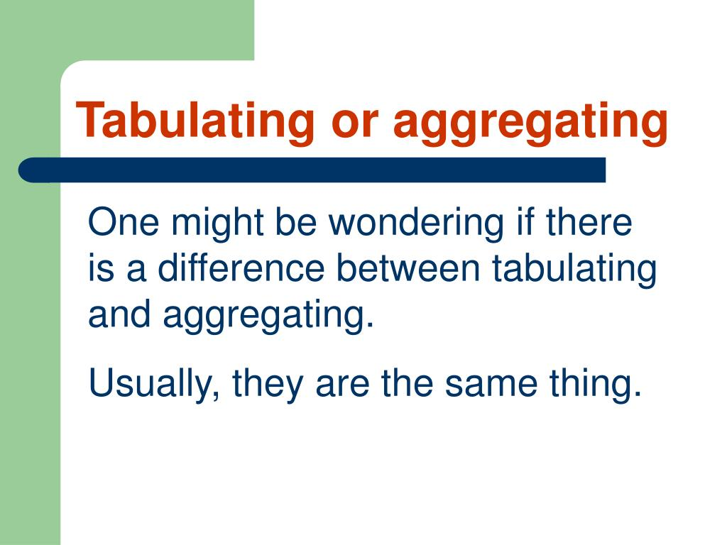 Tabulating or aggregating