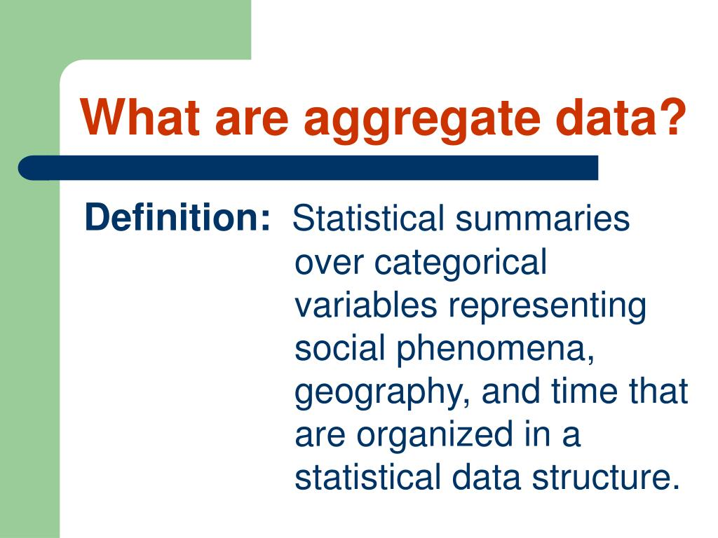 What are aggregate data?
